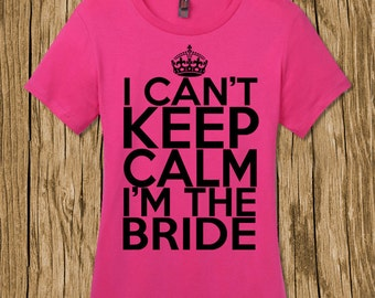 I cant Keep Calm Im The Bride Women's T Shirt Bride Shirt, Wedding Shirt, Wife Shirt