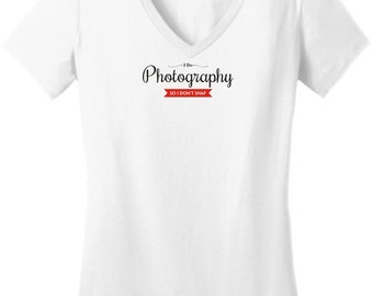 I Do Photography So I Don't Snap Junior's V-Neck T-Shirt  DT6501 - PP-395