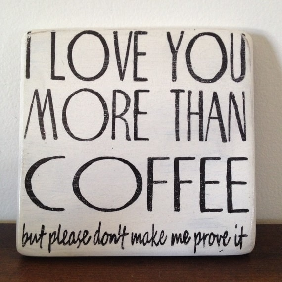 I Love You More Than Coffee: Wood Sign I Love You More Than Coffee... But Please Dont