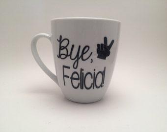 Bye, Felicia Funny Coffee Mug, Funny Coffee Mug, Bye Felicia Mug