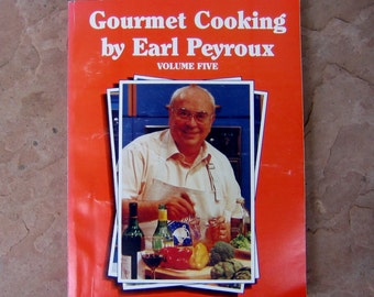 Cooking with Earl Cookbook, Gourmet Cooking by Earl Peyroux Volume Five, Earl Peyroux Cook Book, 1993 Vintage Cookbook