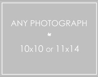 Any 10x10 or 11x14 Photograph Print, Your Choice, Custom Size, Fine Art Photograph, Custom Photograph