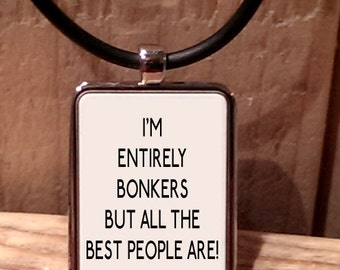 I'm Entirely Bonkers but all the Best People Are! Necklace