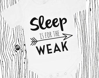 Sleep is for the Weak Onesie or Shirt