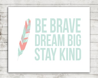 "Nursery/kid's Printable Art ""Be Brave, dream big, Stay kind"" Tribal Feather- Size 8x10 #175"