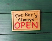 Plaque for Bar --- The Bar's Always Open --- carved from red oak, handpainted, bar sign