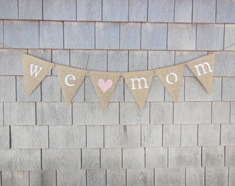 Mother's Day Banner, We Love Mom Burlap Banner, Happy Mother's Day, Mothers Day Garland, Mothers Day Decor, Burlap Bunting