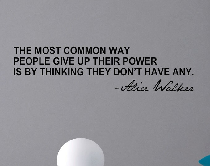 """Alice Walker """" The most common way people give up their power is by thinking ... """" Wall Decal Inspirational quote Vinyl sticker home decor"""