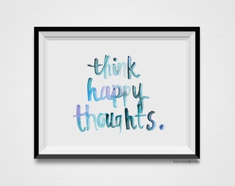 Think Happy Thoughts, Quote, Typography Illustration, Calligraphy Illustration, Watercolor, Watercolor Print, Art Print