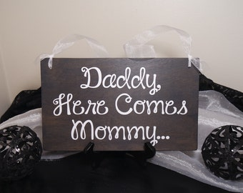 Daddy, Here Comes Mommy Wedding Sign, Here Comes The Bride Wedding Sign, Ring Bearer Wedding Sign, Flower Girl Wedding Sign