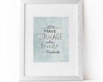 Disney Princess Cinderella | Cinderella Quote | Have Courage and Be Kind Printable Art | Cinderella | Disney Quote| Disney Printables