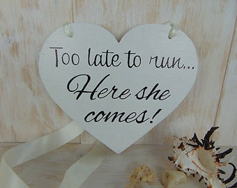 Too late to run here she comes wood wedding sign. Ring bearer flower girl board. Here comes the bride. Heart shaped wedding ceremony sign