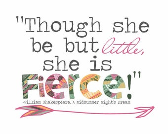 """William Shakespeare """"Though she be but little, she is fierce"""" Quote Printable Artwork"""