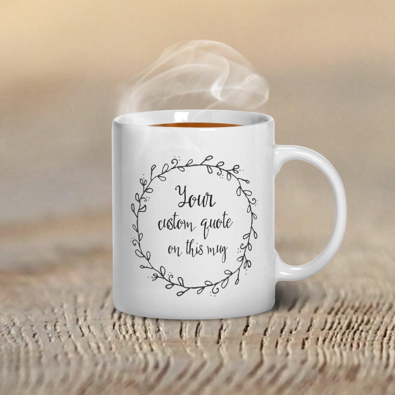 Custom Mug Personalize Unique Coffee Mug Custom Quote The