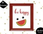 Be Happy - watermelon funny and cute poster - Pdf printables, instant download, DIY