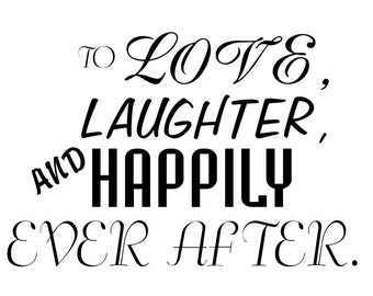 To Love, Laughter, and Happily Ever After- wall decal