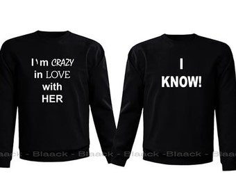 Couple Sweatshirt - I'm Crazy In Love With Her & I Know - 2 Couple Matching Love Crewneck Sweatshirts