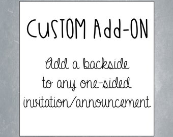 Custom Add-On:  Add a Backside to any One-sided Invitation, Announcement, etc.