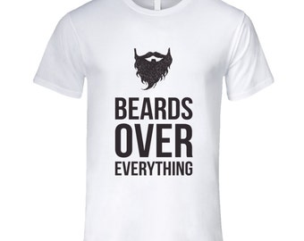 Beards Over Everything T Shirt
