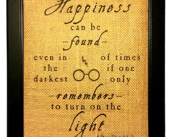 Burlap Happiness Can Be Found Even In The Darkest of Times Quote Harry Potter Inspired Print