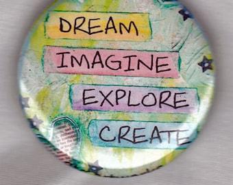 Dream, Imagine, Explore, Create. Button pin or magnet