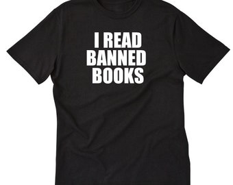 I Read Banned Books T-shirt Geek Nerd Internet Reader Book Library Gifts For Book Lovers Tee Shirt