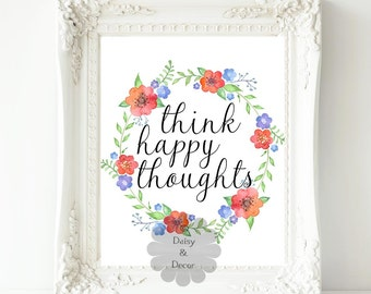 Printable quote think happy thoughts quote print poster floral art decor wall art typography poster print calligraphy print happy inspire