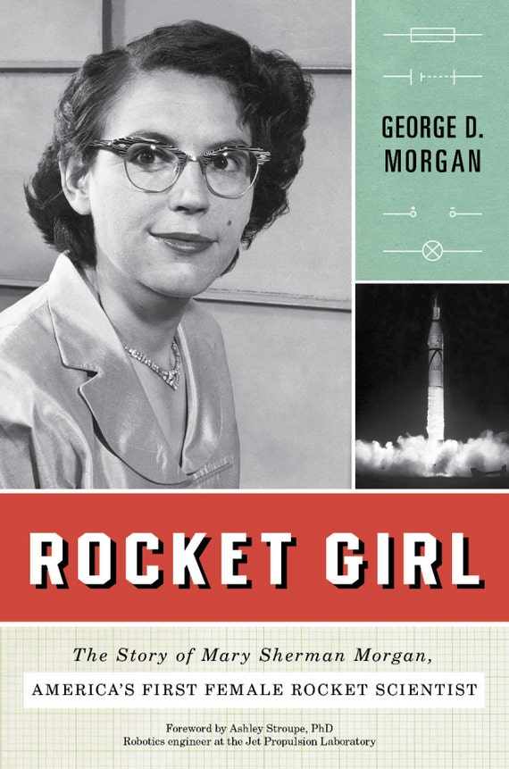 ROCKET GIRL: The Story of Mary Sherman Morgan, America's First Female Rocket Scientist  (signed by the author)
