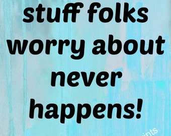 Most stuff folks worry about never happens   Roy English