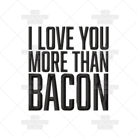 Funny I Love You More: I Love You More Than Bacon Funny Quote Machine Embroidery