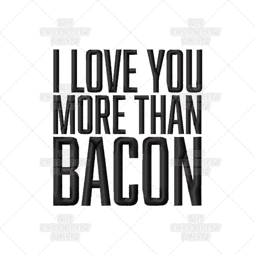 I Love You More Than Quotes: I Love You More Than Bacon Funny Quote Machine Embroidery