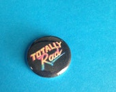 Totally Rad 1 Inch Pin