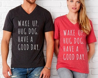 Wake up Hug Dog Have a Good Day UNISEX tri blend V neck shirt  screenprinted Mens Ladies
