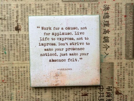 Work For A Cause Not For Applause Quote: Quote Art/Coaster 4x4 Work For A Cause Not By