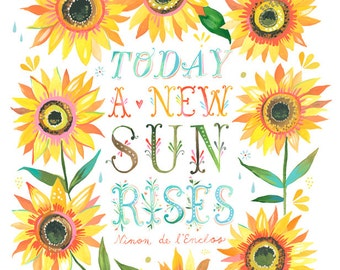 A New Sun Rises Art Print  | Watercolor Quote | Inspirational Print | Lettering | Sunflowers | Katie Daisy | Wall art | 8x10 | 11x14