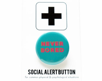 NEVER BORED Pinback Button Badge