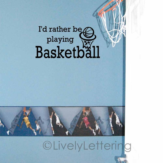 I'd Rather Be Playing Basketball wall art, boy wall decal, teen room decor, basketball stickers, sports bedroom vinyl lettering (W03906)
