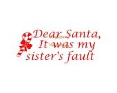 Dear Santa It Was My Sister's Fault  - Christmas Decal - Vinyl Wall Decal, Wall Decor, Wall Sticker, Christmas Decal, Dear Santa Decal