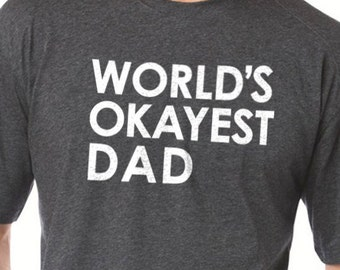 Christmas gifts World's Okayest DAD Mens t shirt Dad Shirt Holiday Gift Fathers Day Shirt for Dad Dad Gift Best Dad shirt
