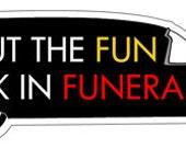 Put the Fun Back in Funeral Vinyl Sticker