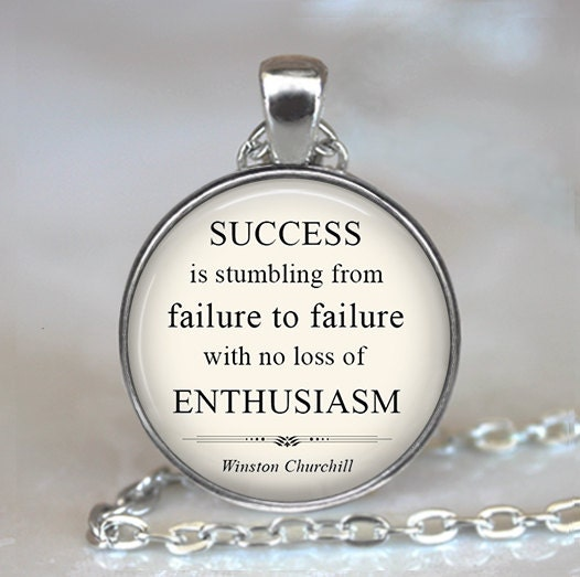 Winston Churchill Quote On Failure: Churchill Success Is Stumbling From Failure To Failure Quote