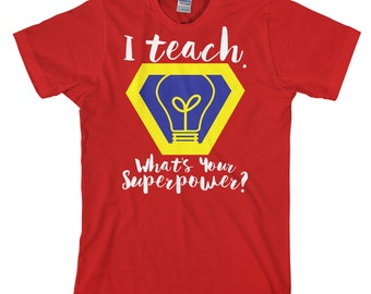 Teacher's Gift, Super Teacher, I Teach What's Your Superpower, Cute Women's T-Shirt for Teachers