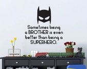 Sometimes being a brother is even better than being a Superhero Vinyl Wall Decal - Children's Wall Art - Superhero Decal