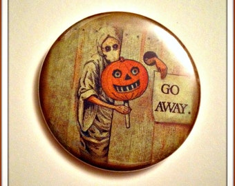 "Go Away.  - Large 2.5"" Pin Back Button OR Pocket Mirror"