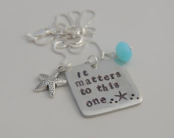 It matters to this one - Hand Stamped Pendant Necklace - Starfish