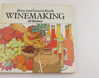 Winemaking at Home by Heinz and Geneste Kurth 1983