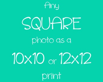 Any Square Photo as a 10x10 or 12x12 inch Print