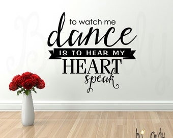 To Watch me Dance is to hear my Heart Speak, Saying,  Vinyl Decal- Wall lettering, Bedroom Decor, Dancer