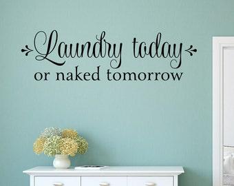 Laundry Wall Decal Laundry Room Decor Laundry Today or Naked Tomorrow Decal - Laundry Room Decal - Laundry Wall Decal Laundry Sign