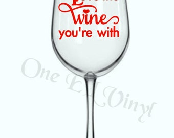 """DIY Decal - """"Love the Wine You're with"""" - Valentine's Day, Tumblers, Wine Glass, Mugs. Glass NOT Included"""